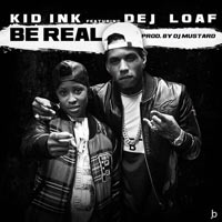 Be Real Kid Ink Featuring DeJ Loaf